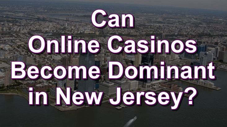 Can online casinos become dominant in New Jersey?